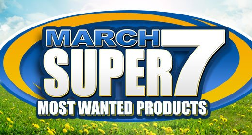 March Super 7 Most Wanted Products