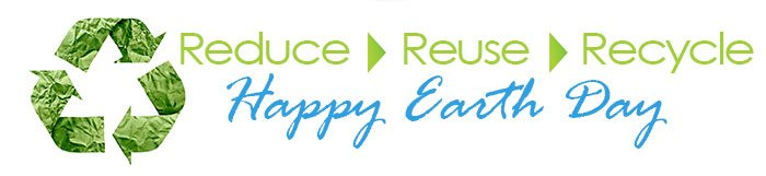 REDUCE - REUSE - RECYCLE - Happy Earth Day!